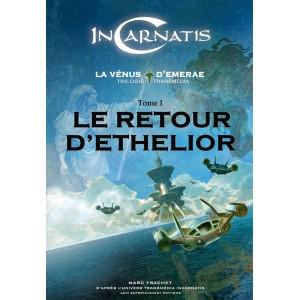 Le Retour d'Ethelior (tome 1 de la trilogie InCarnatis, La Vénus d'Emerae)